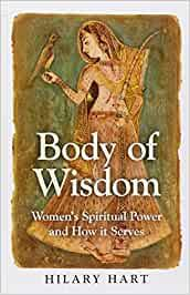 Body of Wisdom: Women's Spiritual Power and How it Serves: Hart, Hilary:  9781780996967: Books - Amazon.ca
