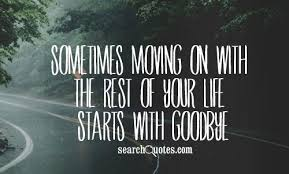 Quotes About Moving On In Life Classy Sometimes Moving On With The Rest Of Your Life Starts With Goodbye