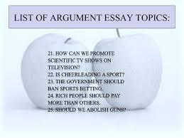 really good argumentative persuasive essay topics good arguable essay topics