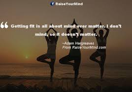 Mind Over Matter Quotes Adorable Getting Fit Is All About Mind Over Matter I Don't Mind So It Doesn