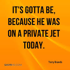 Private Jet Quote Classy Terry Brands Quotes QuoteHD