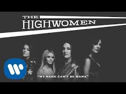 <b>The Highwomen</b>: My Name Can't Be Mama (OFFICIAL AUDIO ...