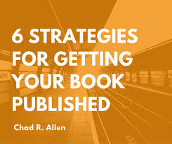 6 Strategies For Getting Your Book Published Chad R Allen