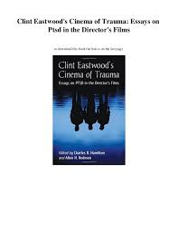 pdf clint eastwood s cinema of trauma essays on ptsd in  clint eastwood s cinema of trauma essays on ptsd in the director s films to this