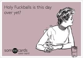 Holy Fuckballs is this day over yet? | Workplace Ecard via Relatably.com