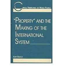 Property and the Making of the International System )] [Author: Kurt Burch]  [Nov-1997]: Amazon.com: Books