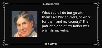 Clara Barton Quotes Classy Clara Barton Quote What Could I Do But Go With Them Civil War