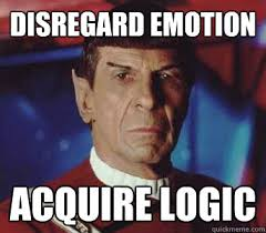Disregard Emotion Acquire Logic - Spock - quickmeme via Relatably.com