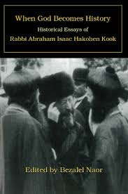 when god becomes history historical essays of rabbi abraham isaac  when god becomes history historical essays of rabbi abraham isaac hakohen kook orot