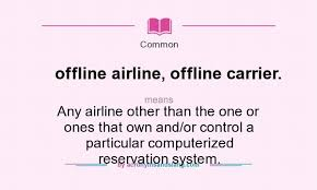 carrier definition. definition of offline airline, carrier. - stands for any airline other than the one or ones that own and/or carrier