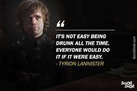 Tyrion Lannister Quotes Stunning Here Are Some Tyrion Lannister Quotes Frome Game Of Thrones