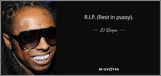 Pussy Quotes Classy Lil Wayne Quote RIP Rest In Pussy