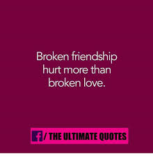 Quotes About A Broken Friendship New Broken Friendship Hurt More Than Broken Love FTHE ULTIMATE QUOTES