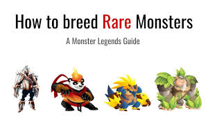 Monster Legends How To Breed Rare Monsters