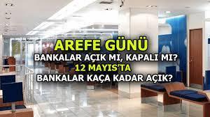 Bugün bankalar açık mı, kapalı mı? 12 Mayıs Çarşamba Arefe Günü bankalar  saat kaça kadar açık, kaçta kapanıyor? - Son Dakika Haberleri Milliyet