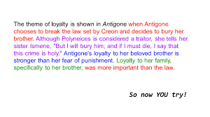 how is the theme of loyalty shown in antigone be sure to use the theme of loyalty is shown in antigone when antigone chooses to break the law set