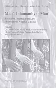 man s inhumanity to man essays on international law in honour of  man s inhumanity to man essays on international law in honour of antonio cassese international humanitarian law series v 5