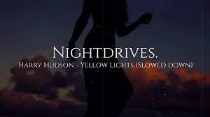 Yellow Lights Harry Hudson Harry Hudson Yellow Lights Slowed Down