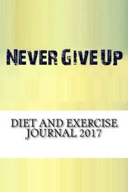 Diet Workout Journal Diet And Exercise Journal 2017 Complete Weekly Workout Journal And Food Diary Paperback