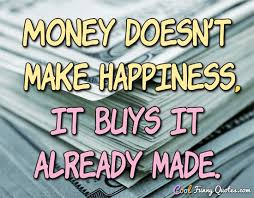 Quotes About Money And Happiness Money doesn't make happiness it buys it already made 73