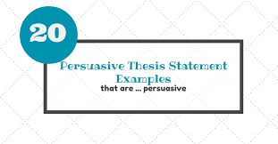 persuasive thesis statement examples that are persuasive 20 persuasive thesis statement examples that are persuasive essay writing