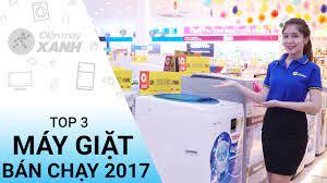 Top 3 máy giặt bán chạy nhất 2017 tại Điện Máy XANH