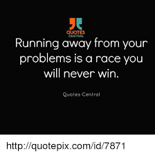 Running Away Quotes Inspiration QUOTES CENTRAL Running Away From Your Problems Is A Race You Will