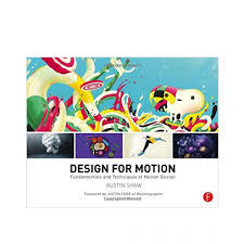 Design For Motion Motion Design Techniques And Fundamentals Design For Motion Fundamentals And Techniques Of Motion Design Book 2015th Edition