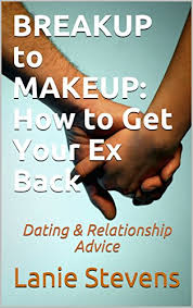 breakup to makeup how to get your ex back dating relationship advice