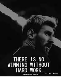 Hard Work Motivational Quotes Inspiration THERE IS NO WINNING WITHOUT HARD WORK Leo Messi THE POSITIVE QUOTES