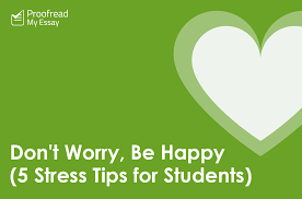 don t worry be happy stress tips for students