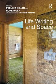 Life Writing and Space - 1st Edition - Eveline Kilian - Hope Wolf -
