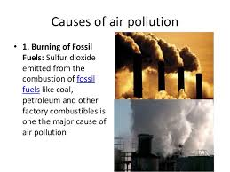 causes and effects of air pollution causes of air pollution • 1 burning of fossil fuels sulfur dioxide emitted from