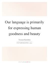 Expressing Beauty Quotes Best Of Our Language Is Primarily For Expressing Human Goodness And