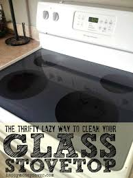 how to clean that pesky burnt on food from your glass stovetop the lazy woman s