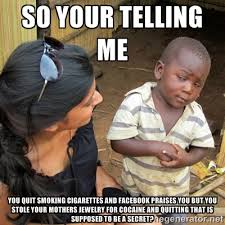 So Your Telling Me You Quit Smoking Cigarettes and Facebook ... via Relatably.com