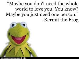 Kermit The Frog Quotes Maybe You Don't Need