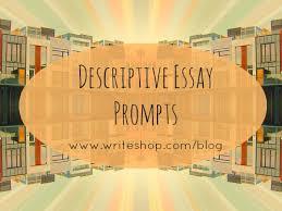 descriptive essay prompts for middle schoolers essay prompts creative engaging writing prompts for middle school descriptive essays writeshop