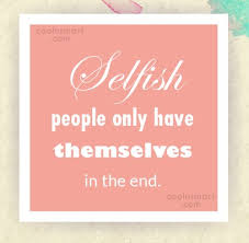 Selfish People Quotes Extraordinary Quotes And Sayings About Selfishness Images Pictures CoolNSmart