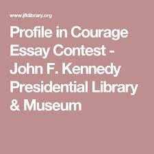 best essay contests ideas letter writing format  profile in courage essay contest john f kennedy presidential library museum
