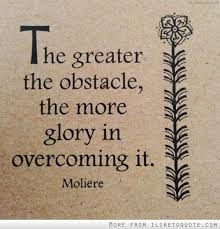 Overcoming Obstacles Quotes Best The Greater The Obstacle The More Glory In Overcoming It