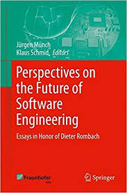 perspectives on the future of software engineering essays in perspectives on the future of software engineering essays in honor of dieter rombach jatildefrac14rgen matildefrac14nch klaus schmid 9783642373947 com books