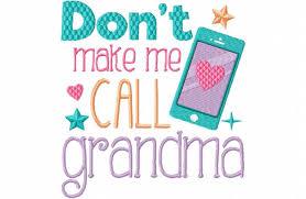 Grandma Embroidery Designs Dont Make Me Call Grandma 4x4 5x7 Machine Embroidery Design