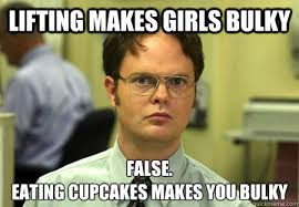 Lifting makes girls bulky False. Eating cupcakes makes you bulky ... via Relatably.com