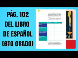 Maybe you would like to learn more about one of these? Pag 102 Del Libro De Espanol Sexto Grado Youtube