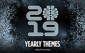 Cortex #79: 2019 Yearly Themes - Relay FM