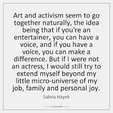 Activism Quotes Simple Art And Activism Seem To Go Together Naturally The Idea Being That