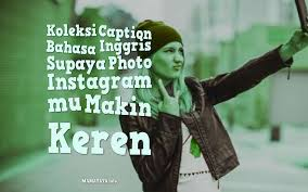 Koleksi Caption Bahasa Inggris Supaya Photo Instagram Mu Makin Keren