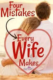 four mistakes every wife makes that hurts her marriage