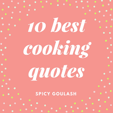 Cooking Quotes Inspiration 48 Best Cooking Quotes Spicy Goulash